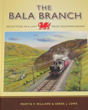 The Bala Branch - Reflections of a Lost Welsh Mountain Railway, by Martin F. Williams and Derek J. L